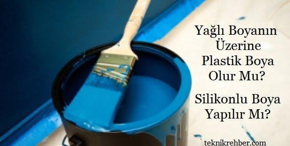 Yağlı boyanın üzerine plastik boya, silikonlu boya yapılır mı?
